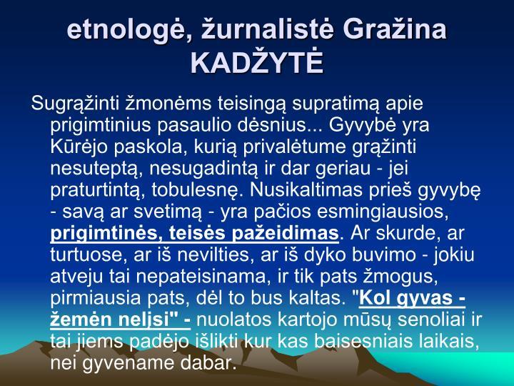 etnologė, žurnalistė Gražina KADŽYTĖ