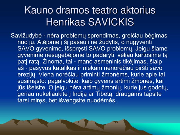 Kauno dramos teatro aktorius Henrikas SAVICKIS