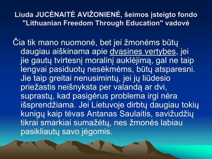 """Liuda JUCĖNAITĖ AVIŽONIENĖ, šeimos įsteigto fondo """"Lithuanian Freedom Through Education"""" vadovė"""