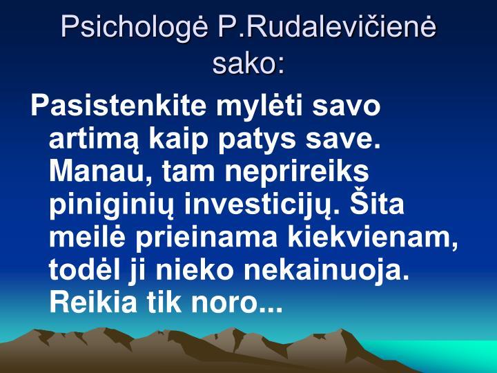 Psichologė P.Rudalevičienė sako: