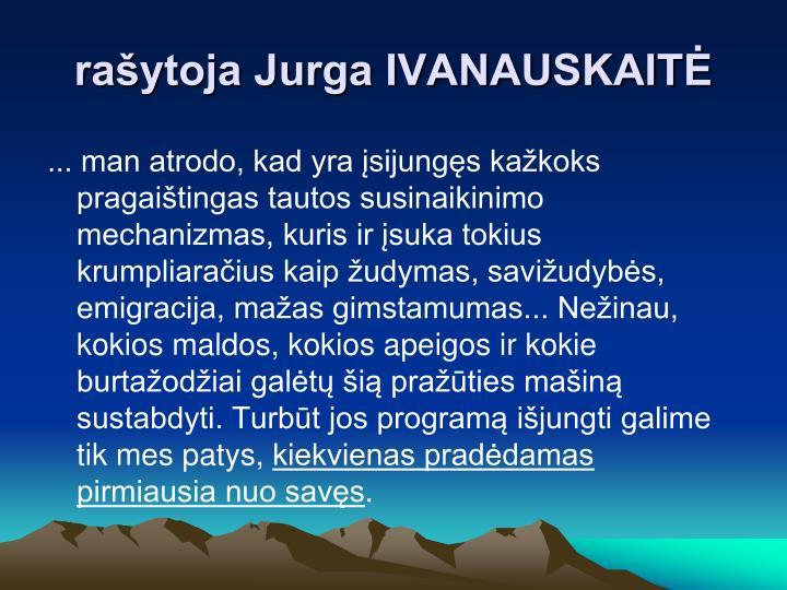rašytoja Jurga IVANAUSKAITĖ
