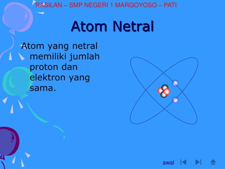 Atom yang netral memiliki jumlah proton dan elektron yang sama.