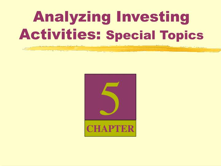 Analyzing investing activities special topics