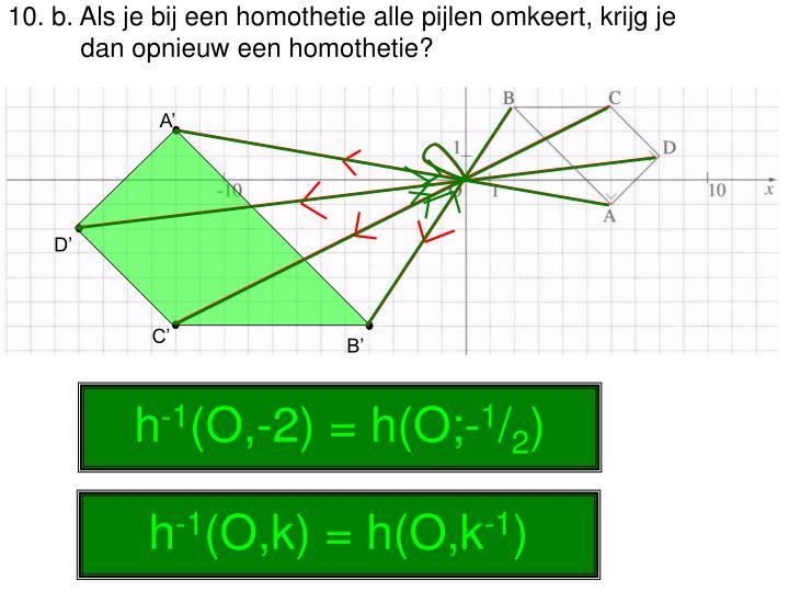 10. b. Als je bij een homothetie alle pijlen omkeert, krijg je