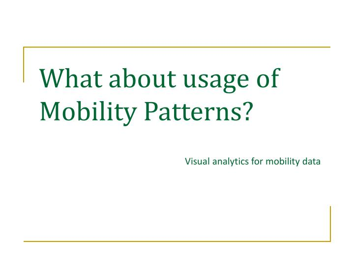What about usage of Mobility Patterns?