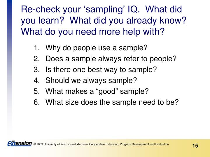 Re-check your 'sampling' IQ.  What did you learn?  What did you already know?  What do you need more help with?