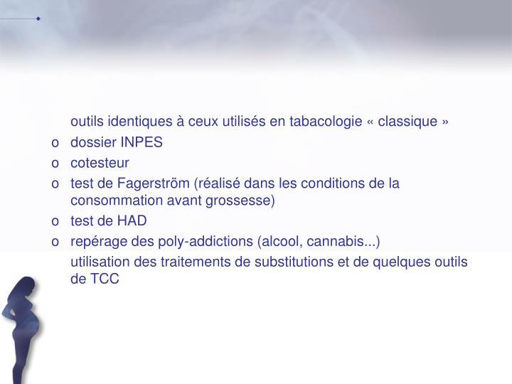 outils identiques à ceux utilisés en tabacologie «classique»