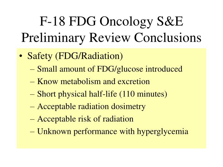 F-18 FDG Oncology S&E Preliminary Review Conclusions