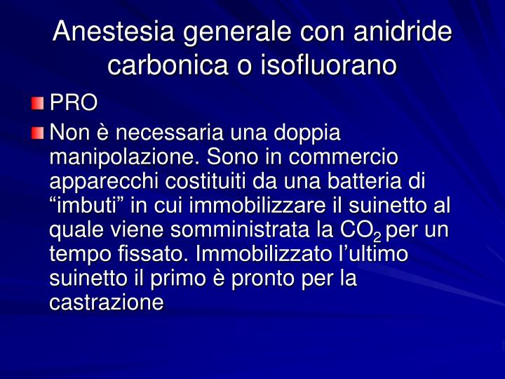Anestesia generale con anidride carbonica o isofluorano