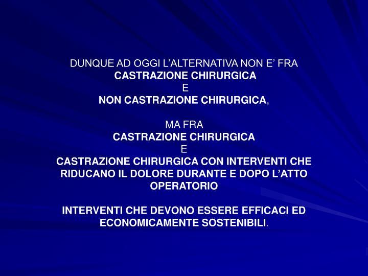 DUNQUE AD OGGI L'ALTERNATIVA NON E' FRA