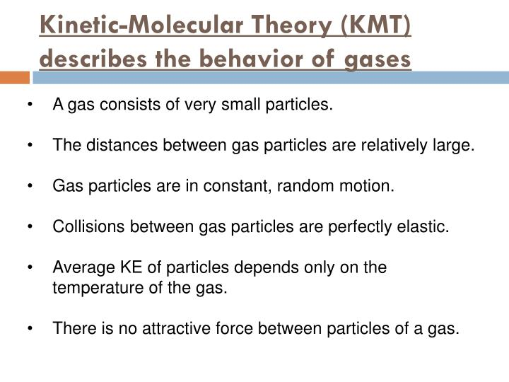 Kinetic-Molecular Theory (KMT) describes the behavior of gases
