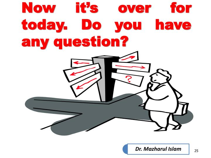 Now it's over for today. Do you have any question?
