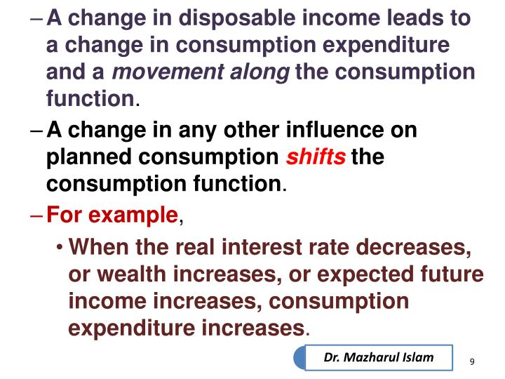 A change in disposable income leads to a change in consumption expenditure and a