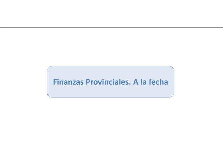 Finanzas Provinciales. A la fecha