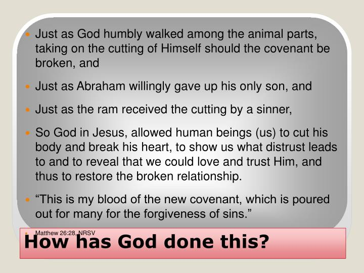 Just as God humbly walked among the animal parts, taking on the cutting of Himself should the covenant be broken, and