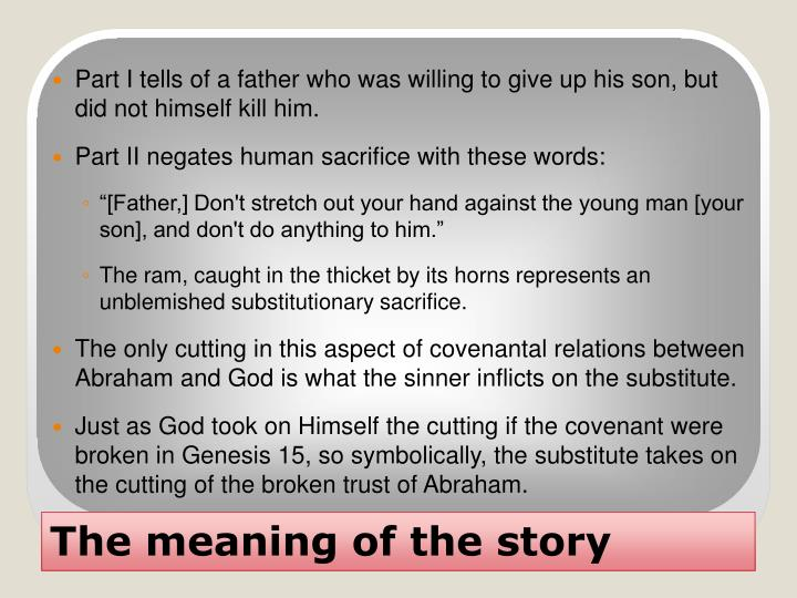 Part I tells of a father who was willing to give up his son, but did not himself kill him.