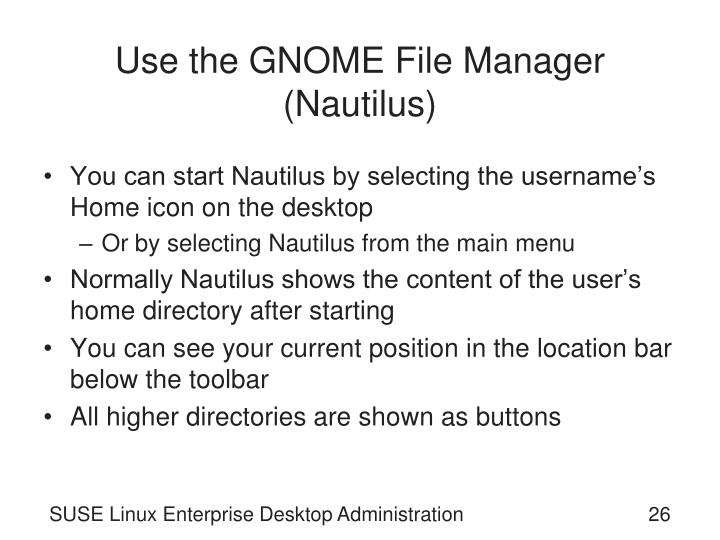 Use the GNOME File Manager (Nautilus)