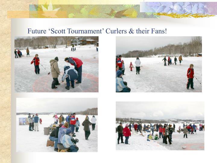 Future 'Scott Tournament' Curlers & their Fans!