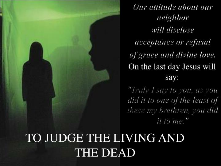 TO JUDGE THE LIVING AND THE DEAD