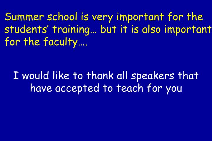 Summer school is very important for the students' training… but it is also important for the faculty….
