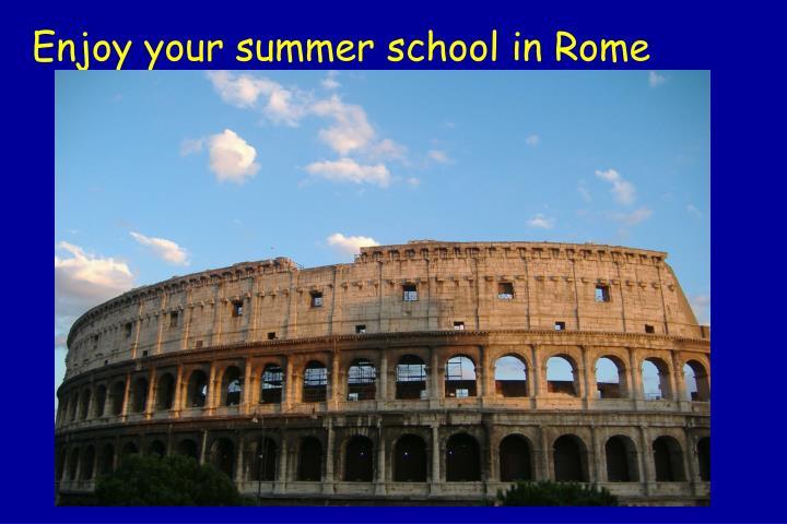 Enjoy your summer school in Rome