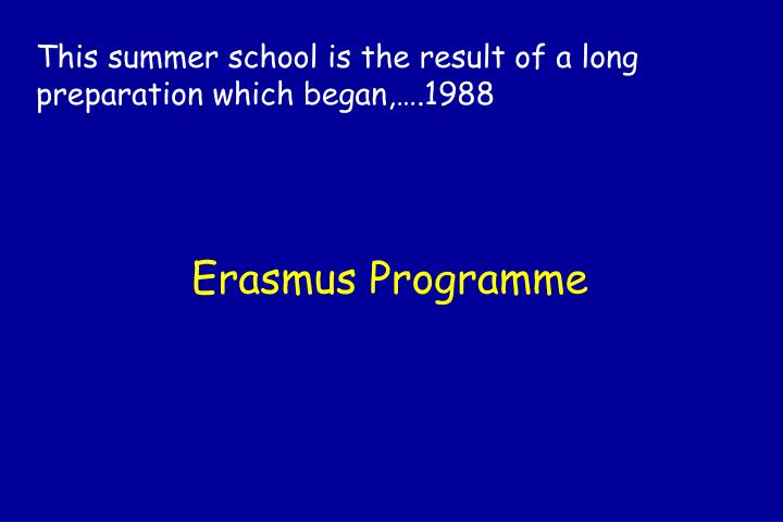 This summer school is the result of a long preparation which began,….1988