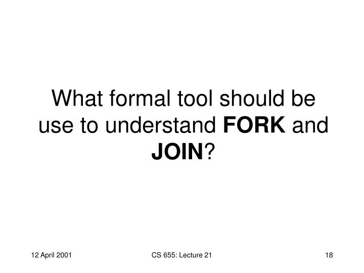 What formal tool should be use to understand