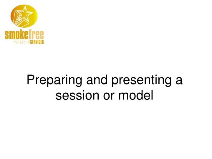 Preparing and presenting a session or model