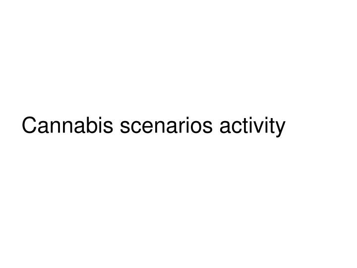 Cannabis scenarios activity