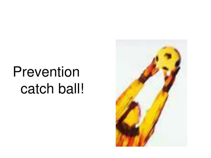 Prevention catch ball!