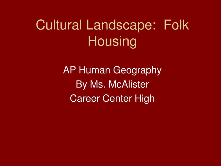 Cultural landscape folk housing