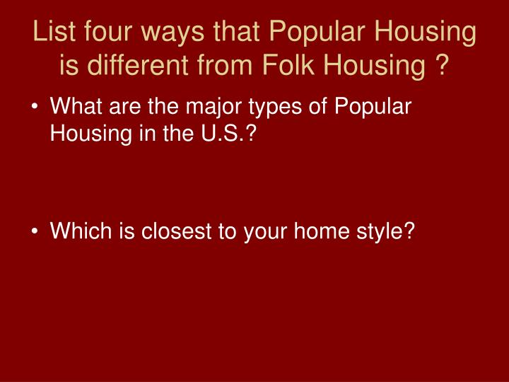 List four ways that Popular Housing is different from Folk Housing ?