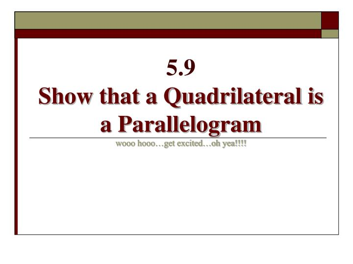 5 9 show that a quadrilateral is a parallelogram wooo hooo get excited oh yea