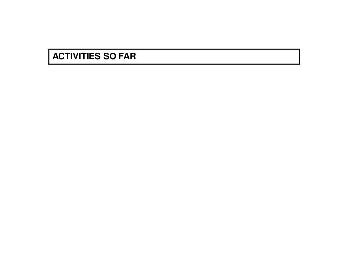 ACTIVITIES SO FAR