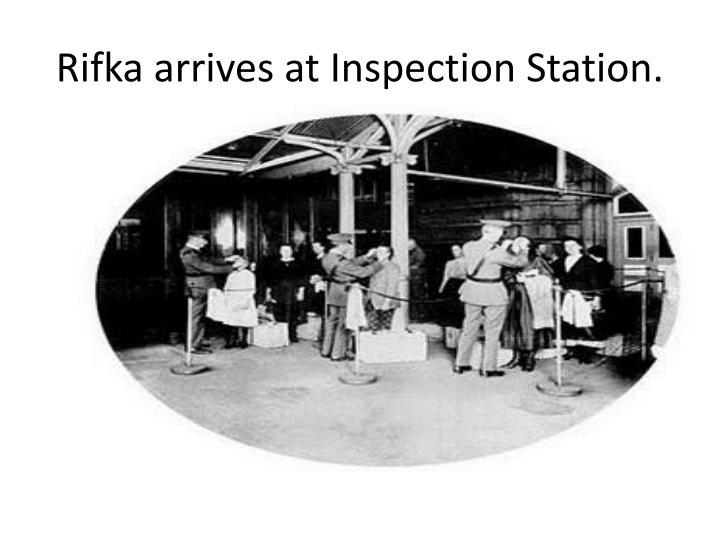Rifka arrives at Inspection Station.