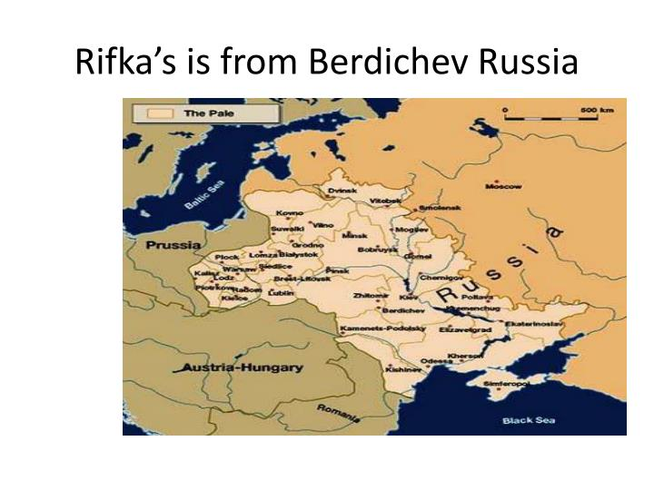 Rifka's is from Berdichev Russia