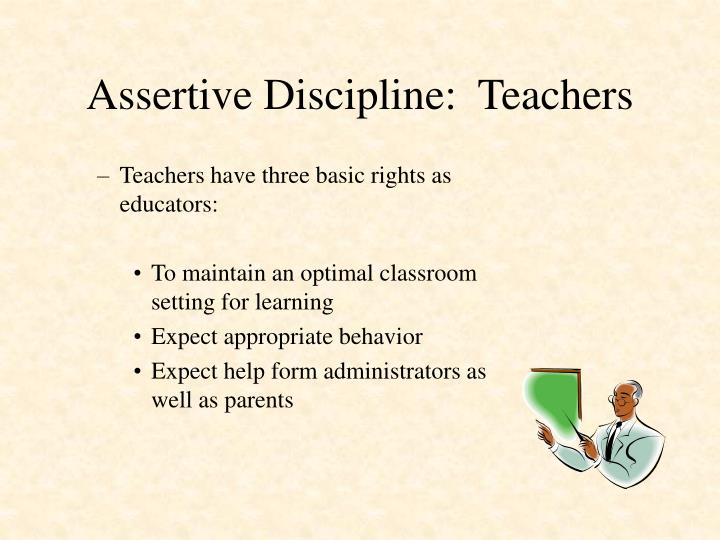 Assertive Discipline:  Teachers