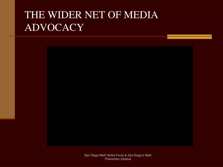 THE WIDER NET OF MEDIA ADVOCACY