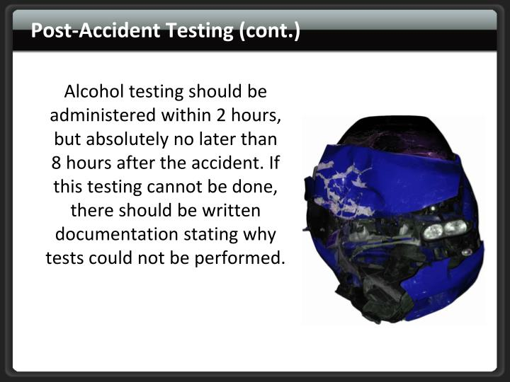 Alcohol testing should be administered within 2 hours, but absolutely no later than
