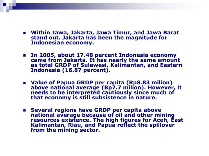 Within Jawa, Jakarta, Jawa Timur, and Jawa Barat stand out. Jakarta has been the magnitude for Indonesian economy.