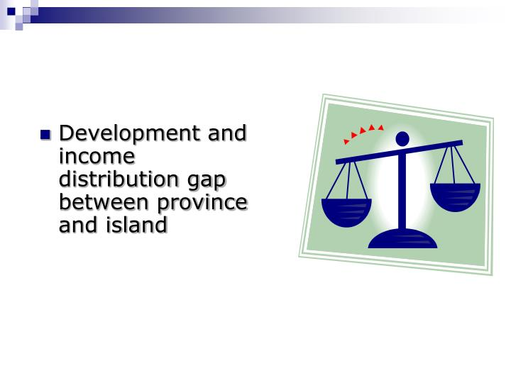 Development and income distribution gap between province and island