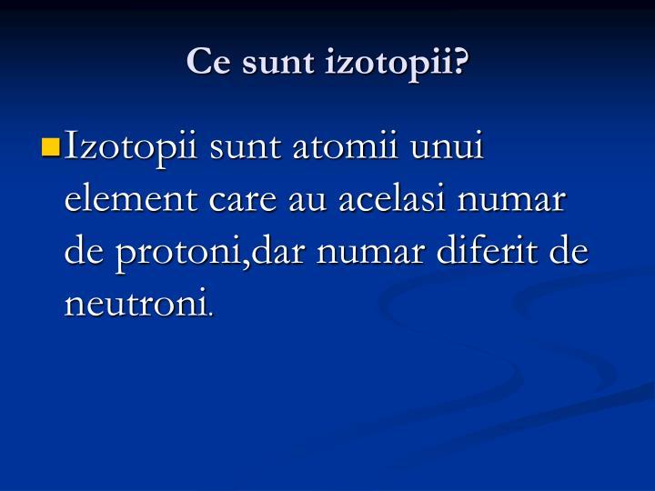 Ce sunt izotopii?