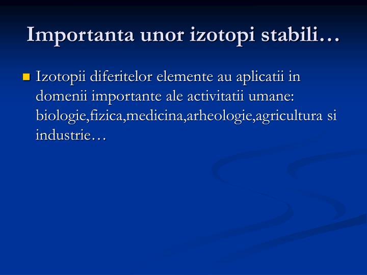 Importanta unor izotopi stabili…