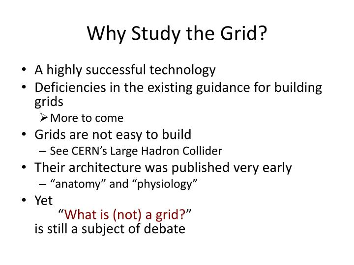 Why study the grid