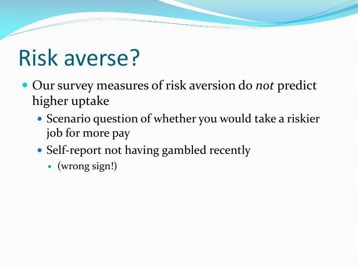 Risk averse?