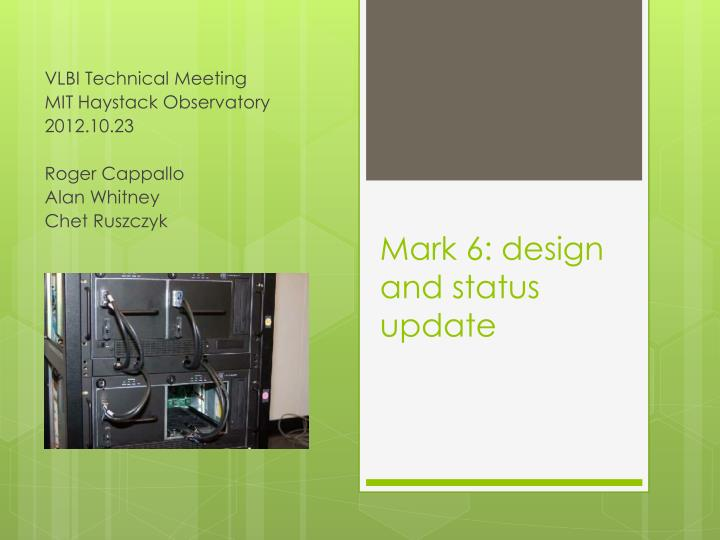 Mark 6 design and status update