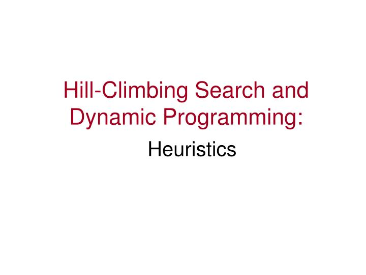 Hill climbing search and dynamic programming