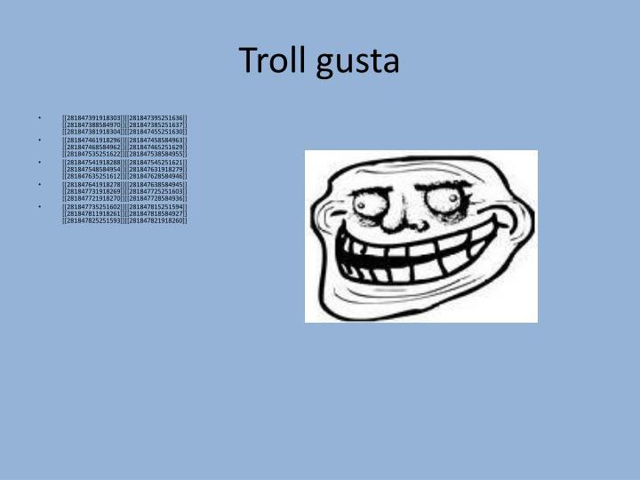 Troll gusta