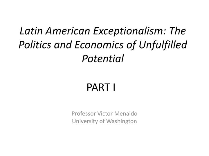 Latin american exceptionalism the politics and economics of unfulfilled potential