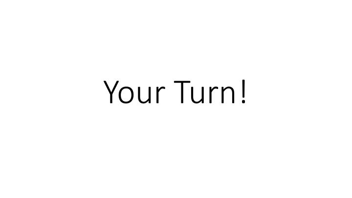 Your Turn!